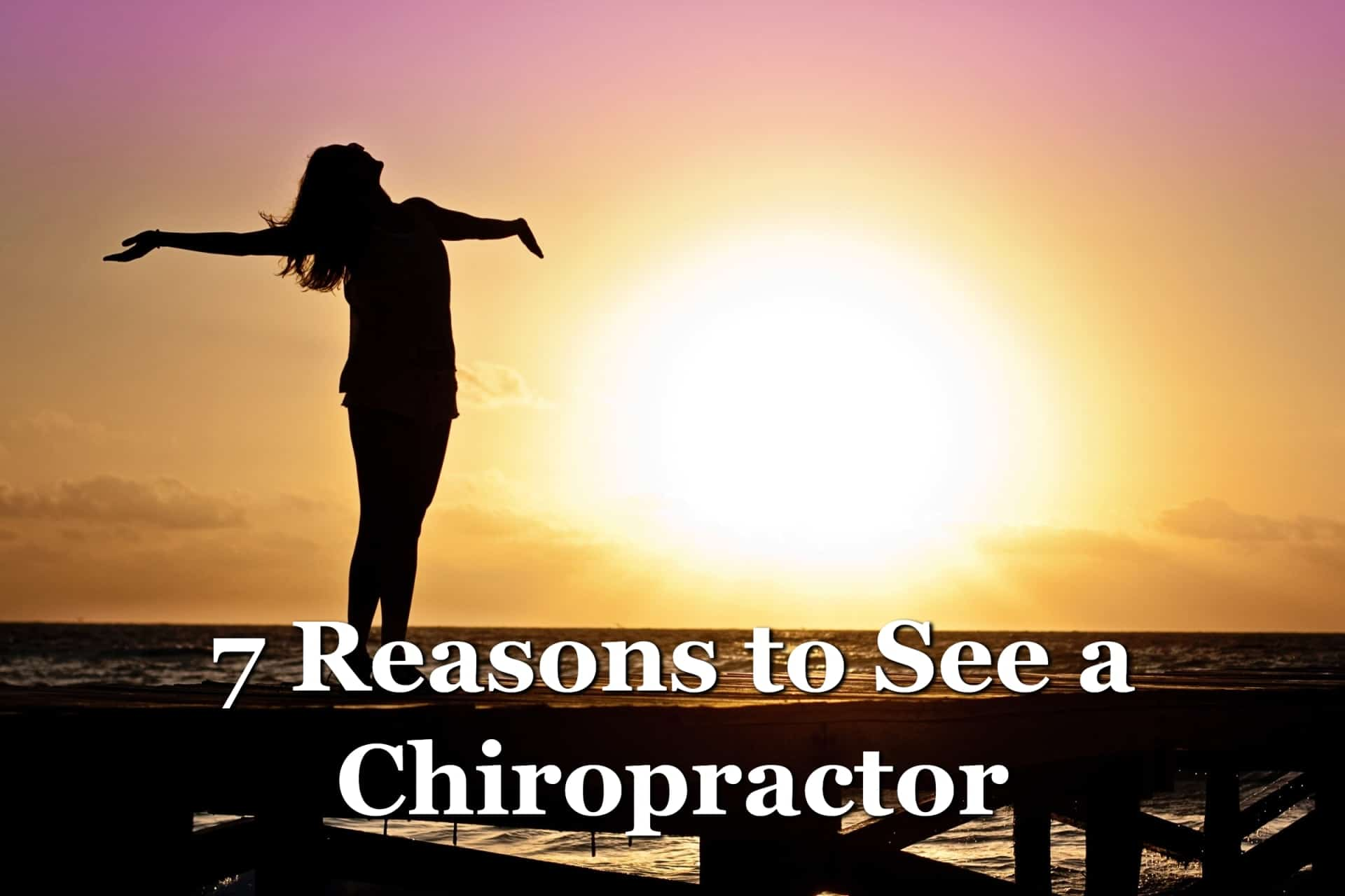 7 Reasons To See A Chiropractor