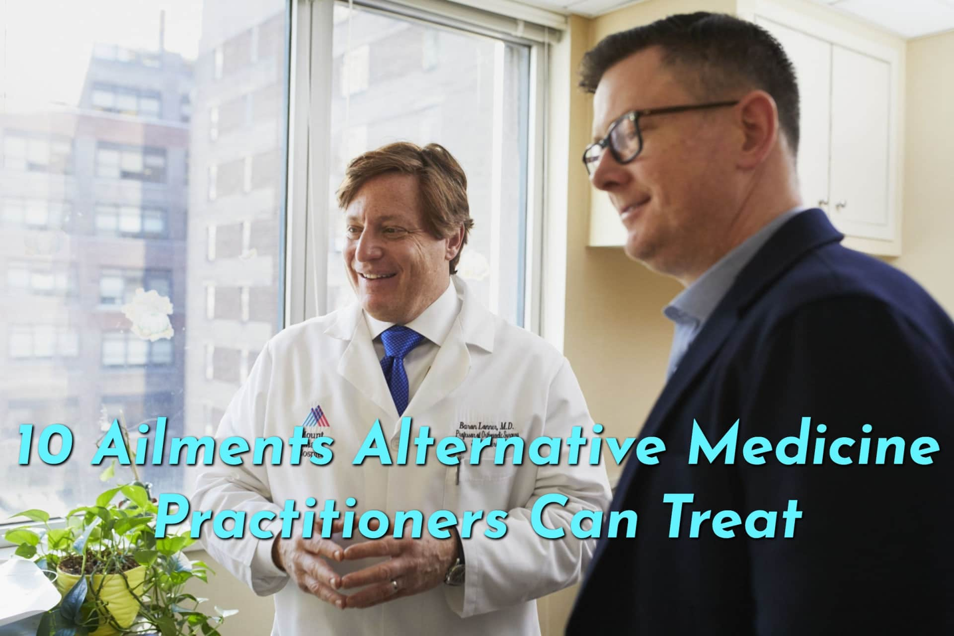 10 Things an Alternative Medicine Practitioner Can Treat
