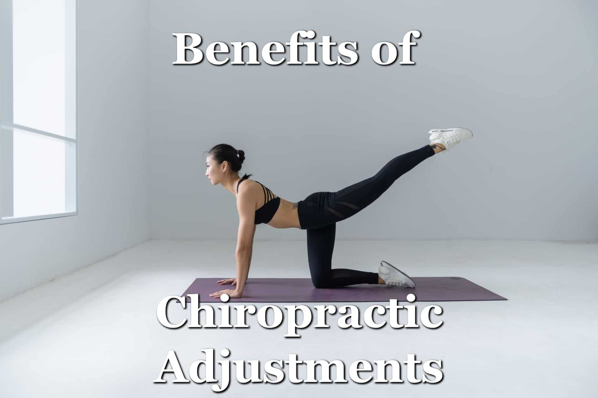 Top 15 Benefits of Chiropractic Adjustments