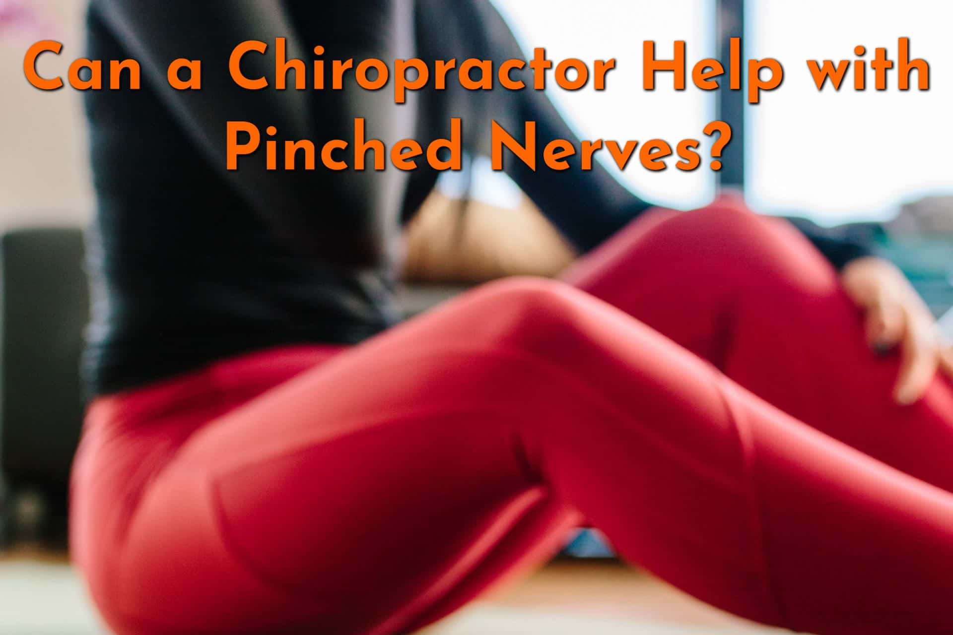 Can a Chiropractor Help with Pinched Nerves?
