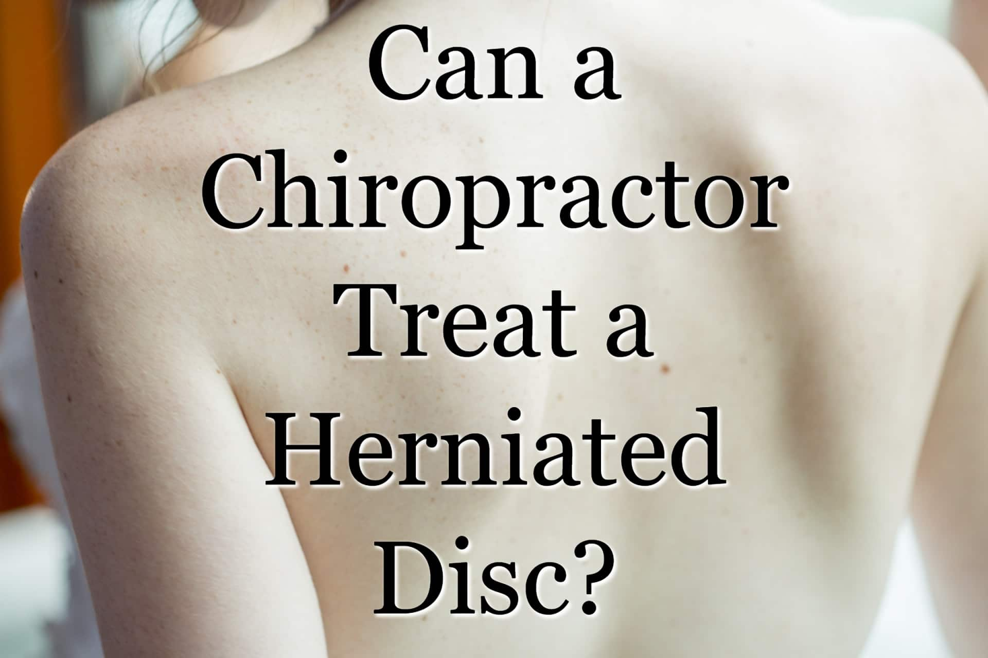 Can a Chiropractor Treat a Herniated Disc?